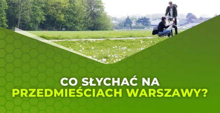 Co słychać na przedmieściach Warszawy?